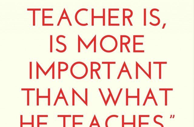 What the teacher is, is more important than what he teaches Karl A. Menninger