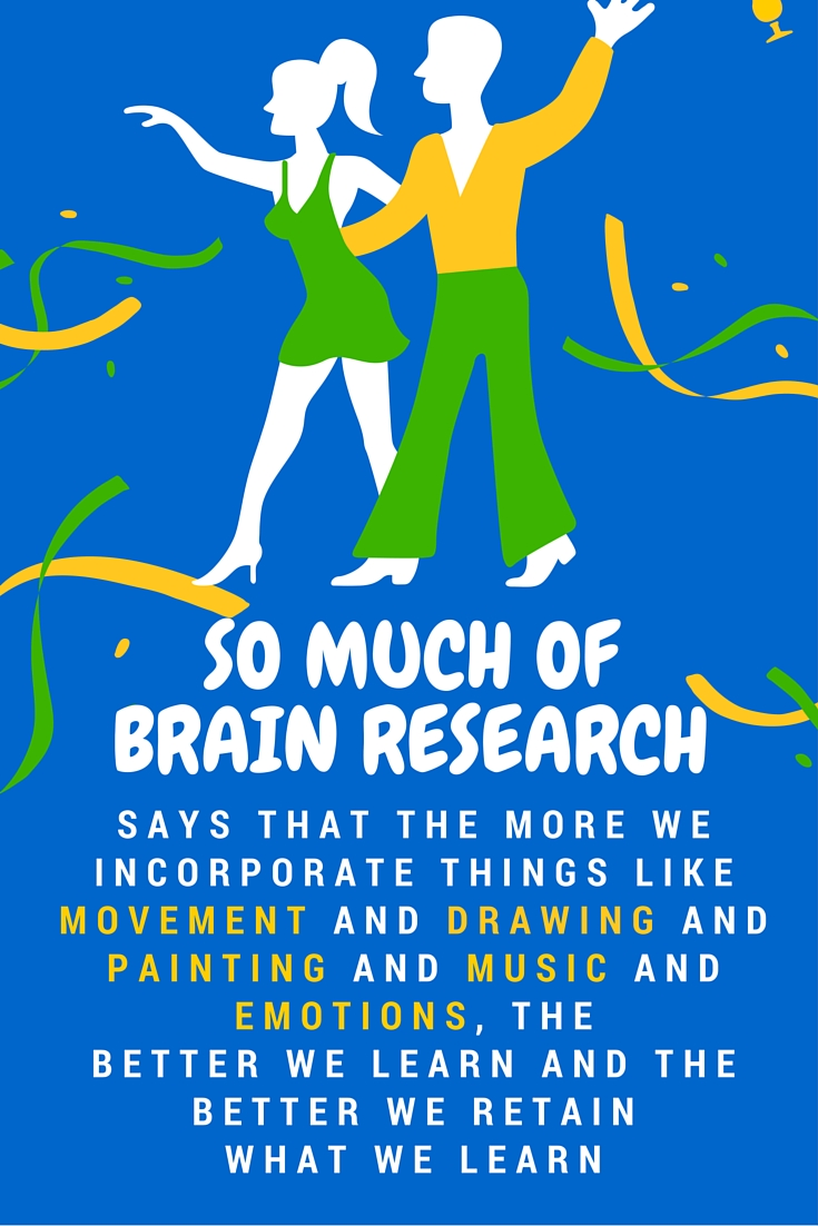 The more we incorporate things like movement and drawing and painting and music and emotions, the better children learn and the better they retain what they learn